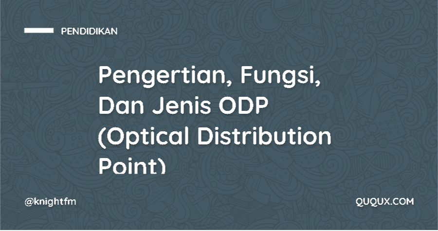 Pengertian, Fungsi, Dan Jenis ODP (Optical Distribution Point)
