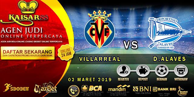 PREDIKSI BOLA TERPERCAYA VILLARREAL VS DEPORTIVO ALAVES 02 MARET 2019