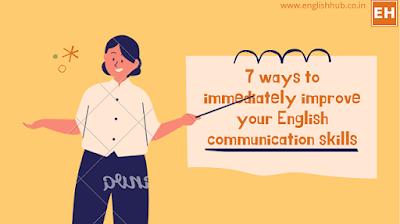 7 ways to immediately improve your English communication skills