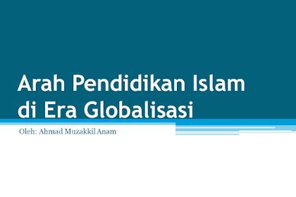 Arah Pendidikan Islam di Era Globalisasi PPT.