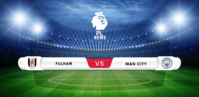 Fulham vs Manchester City Prediction & Match Preview