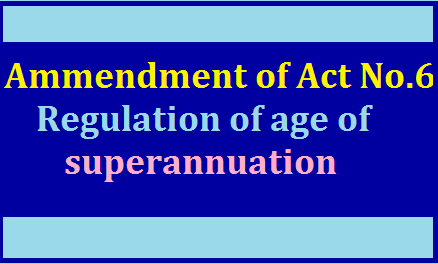 Ammendment of Act No. 6 (An act to amend the Telangana Public Employment - Regulation of age of superannuation)Act, 1984 /2019/07/ammendment-of-act-no-6-act-to-amend-the-telangana-public-employment-regulation-of-age-of-superannuation.html