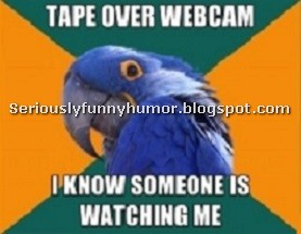 Tape over webcam, I know someone is watching me :D