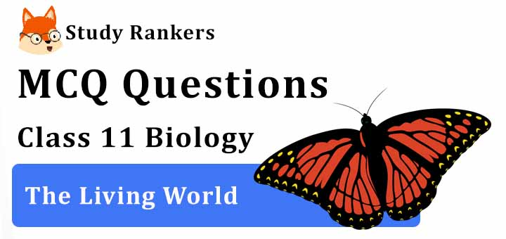MCQ Questions for Class 11 Biology: Ch 1 The Living World