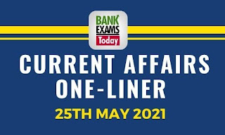 Current Affairs One-Liner: 25th May 2021