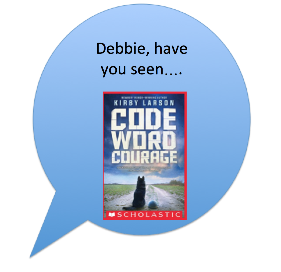 debbie have you seen code word courage by kirby larson