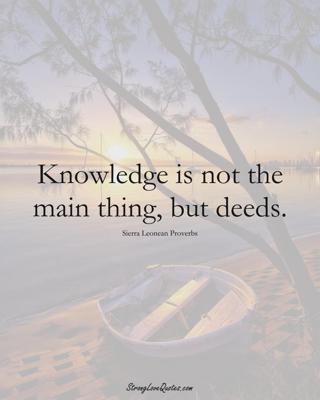 Knowledge is not the main thing, but deeds. (Sierra Leonean Sayings);  #AfricanSayings