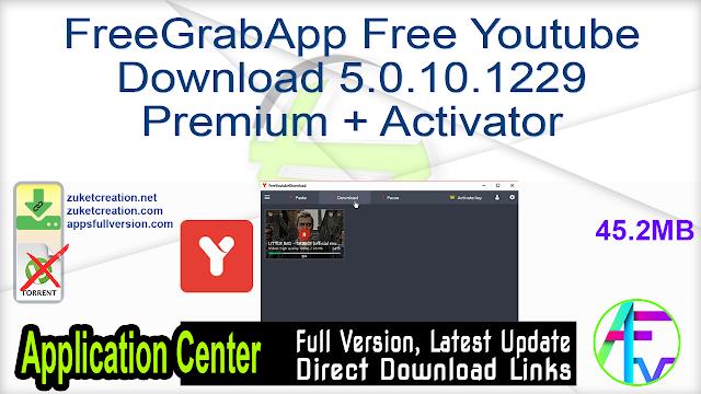 FreeGrabApp Free Youtube Download 5.0.10.1229 Premium + Activator