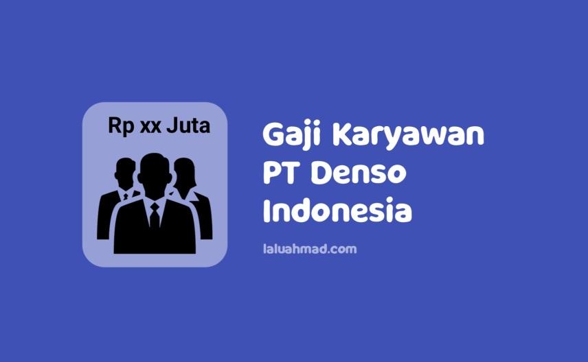 Gaji Karyawan PT Denso Indonesia