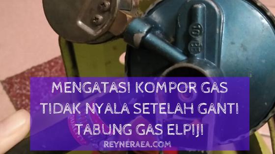 Mengatasi Kompor Gas Tidak Nyala Setelah Ganti Tabung Gas Elpiji