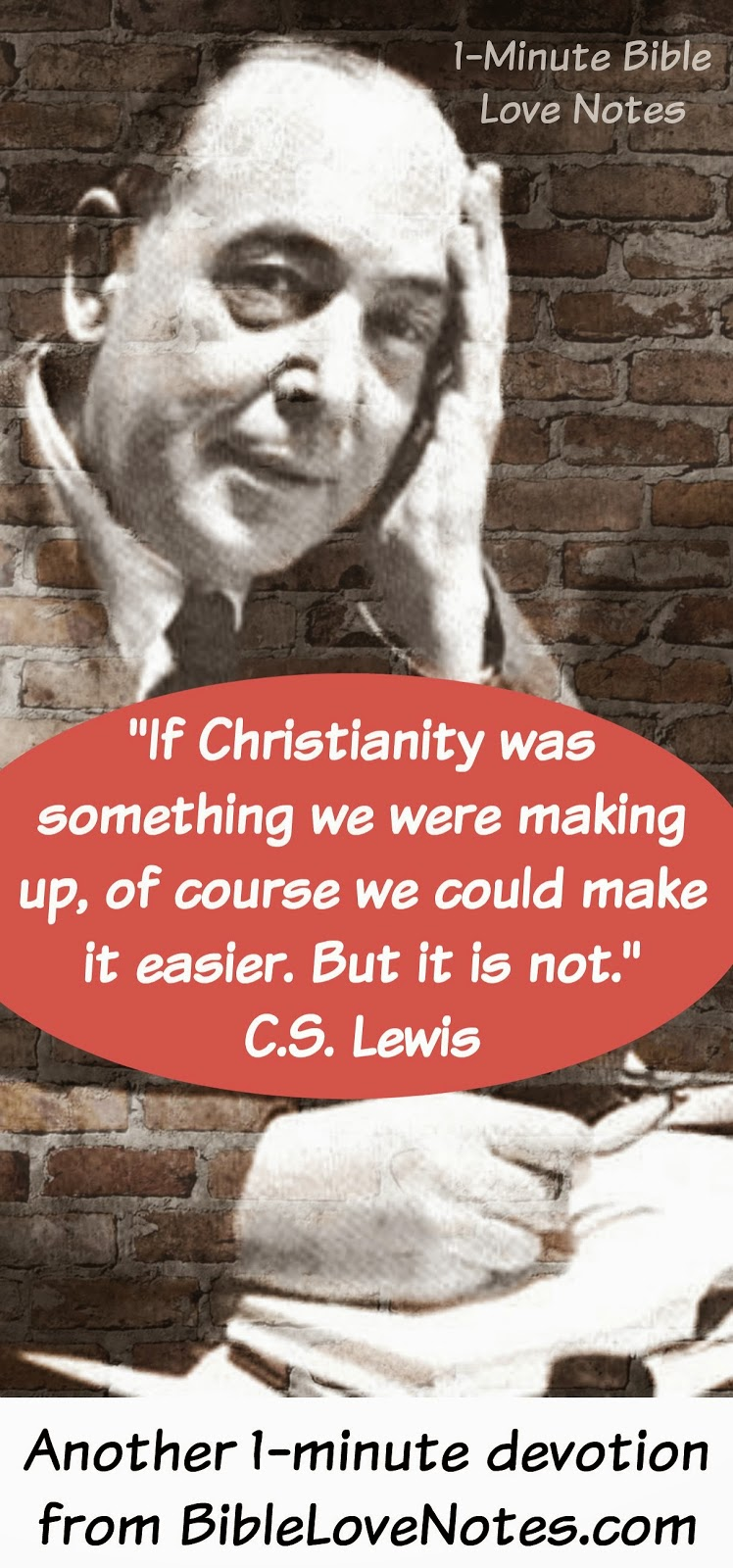 C.S. Lewis, If Christianity was something we were making up of course we could make it easier