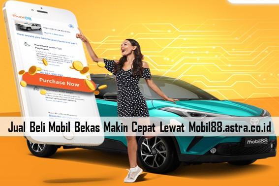 Jual Beli Mobil Bekas Makin Cepat Lewat Mobil88.astra.co.id