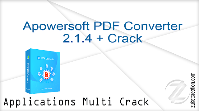 Apowersoft PDF Converter 2.1.4 + Crack    |  72 MB