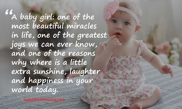 A baby girl: one of the most beautiful miracles in life, one of the greatest joys we can ever know, and one of the reasons why where is a little extra sunshine, laughter and happiness in your world today.