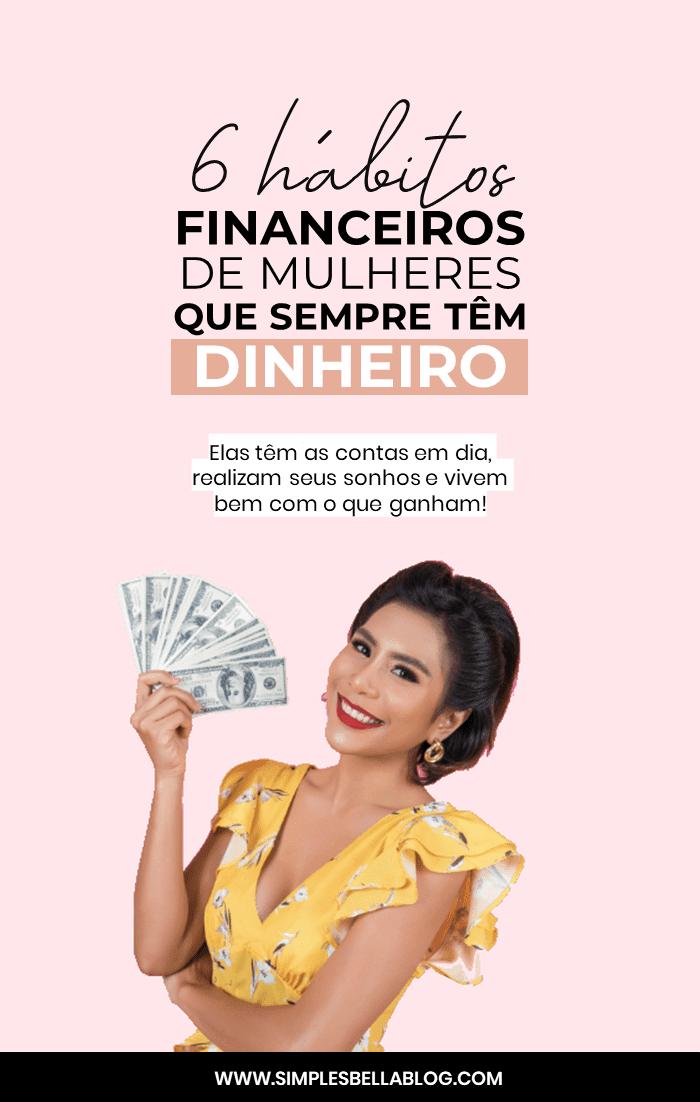 6 hábitos financeiros saudáveis de mulheres que sempre têm dinheiro