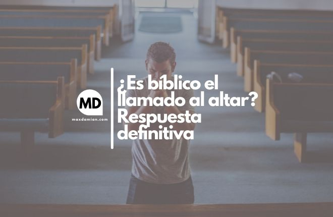 Es bíblico el llamado al altar