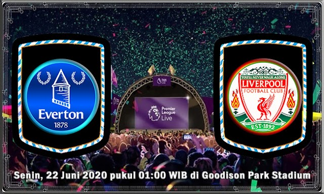 Prediksi Liga Inggris – Everton Vs Liverpool, 22 Juni 2020 | 01:00 WIB