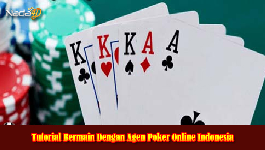 Tutorial Bermain Dengan Agen Poker Online Indonesia