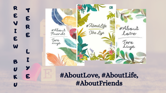 Review Buku Tere Liye, #AboutFriends, #AboutLove, #AboutLife