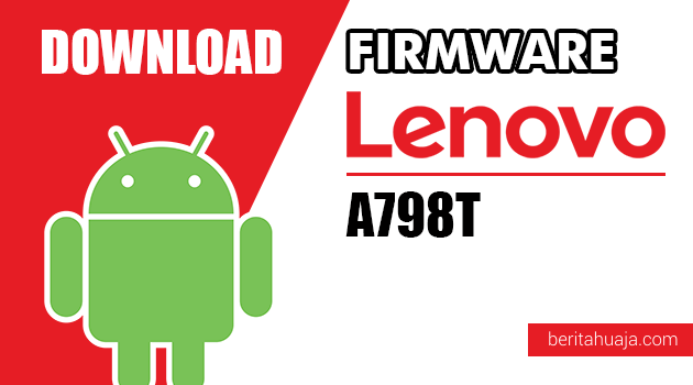 Download Firmware / Stock ROM Lenovo A798T All Versions
