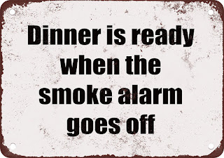Dinner is Ready When the Smoke Alarm Goes Off funny metal sign