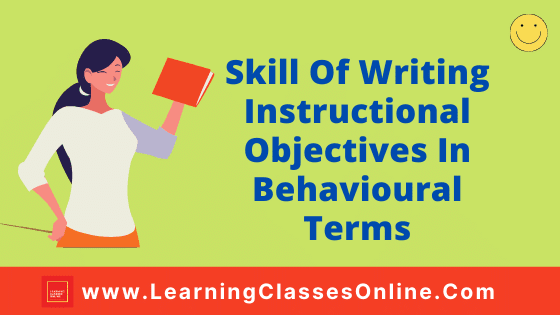 Skill Of Writing Instructional Objectives In Behavioural Terms [ In Micro Teaching ] | The Skill Of Writing Instructional Objectives In Behavioural Terms  In Micro Teaching: Meaning, Definition, Objectives, Classification, Lesson Plan
