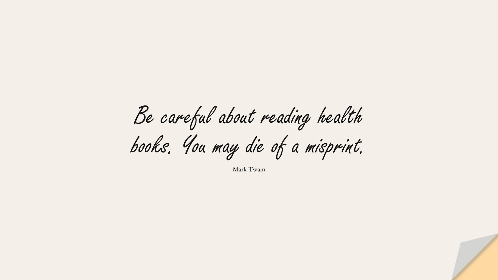 Be careful about reading health books. You may die of a misprint. (Mark Twain);  #HealthQuotes