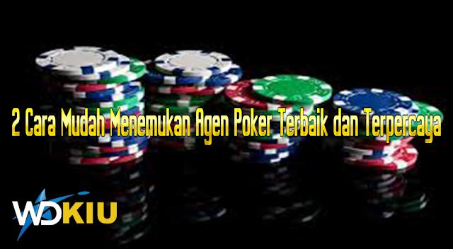 2 Cara Mudah Menemukan Agen Poker Terbaik dan Terpercaya