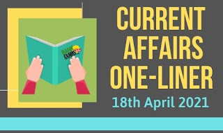 Current Affairs One-Liner: 18th April 2021
