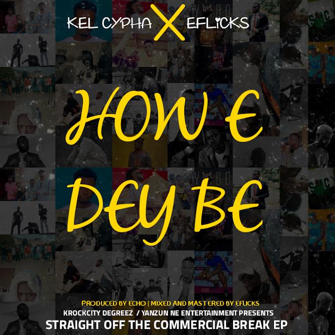 """Kel Cypha x Eflicks – """"How E Dey Be"""""""