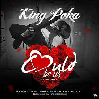 [DOWNLOAD MUSIC]: KING POKA - COULD BE US