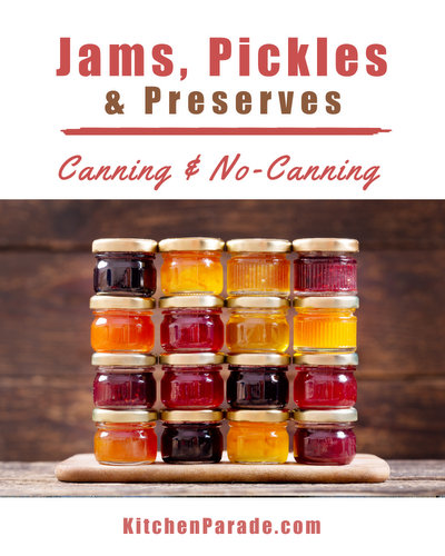 Jams, Pickles & Preserves, a recipe collection ♥ KitchenParade.com. Sweet to Savory. Canning and No Canning Required.