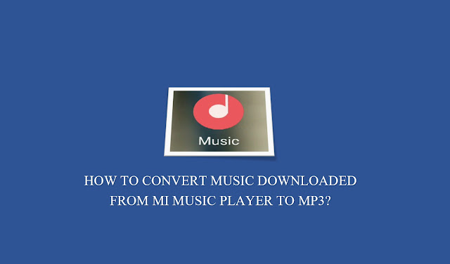 how to convert downloaded songs from mi music player app to mp3