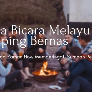 Muda Bicara Melayu & Camping Bernas, Cara Pemuda Zaman Now Memperingati Sumpah Pemuda
