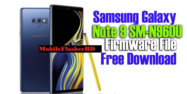 Download Samsung Galaxy Note 9 SM-N960U Firmware File without Password By Mobileflasherbd