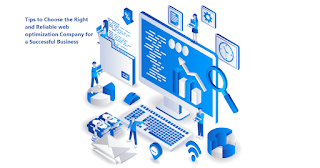 Tips to Choose the Right and Reliable web optimization Company for a Successful Business