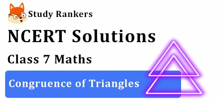 NCERT Solutions for Class 7 Maths Ch 7 Congruence of Triangles