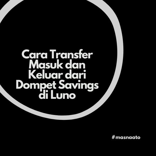 Cara Transfer Masuk dan Keluar dari Dompet Savings di Luno