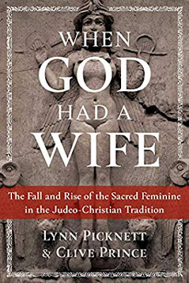 Review: When God Had a Wife: The Fall and Rise of the Sacred Feminine in the Judeo-Christian Tradition by Lynn Picknett & Clive Prince