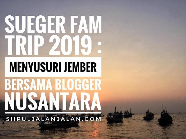 Sueger Fam Trip 2019 menyusuri jember bersama blogger nusantara