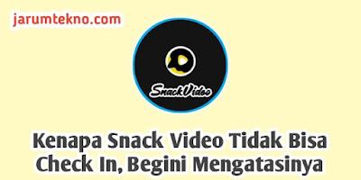 Kenapa Snack Video Tidak Bisa Check In, Begini Mengatasinya