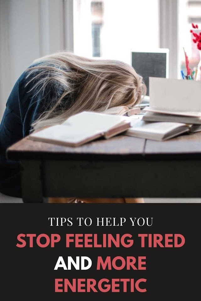 Tips To Help You Stop Feeling Tired and More Energetic