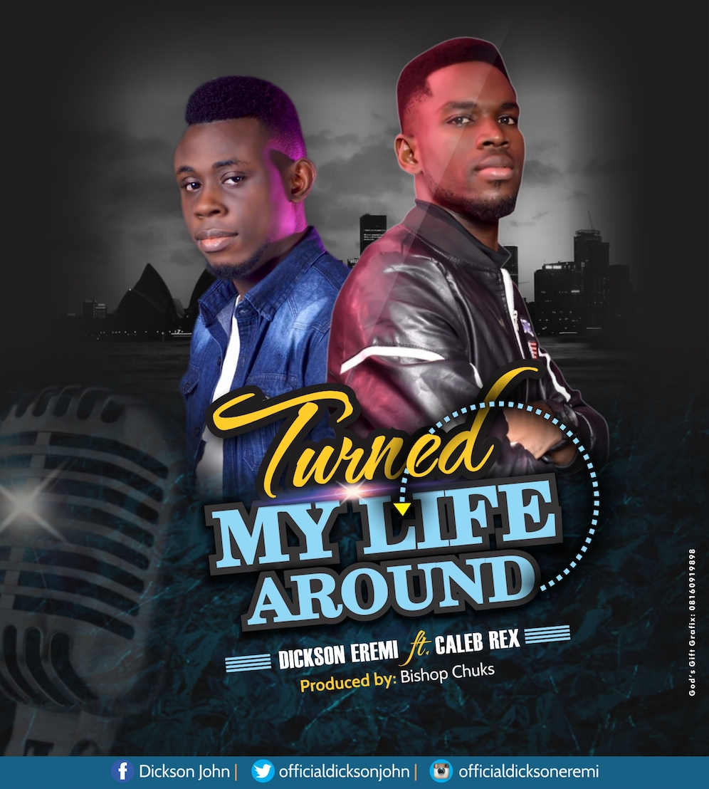 Dickson Eremi ft. Caleb Rex - Turned My Life Around #Arewapublisize