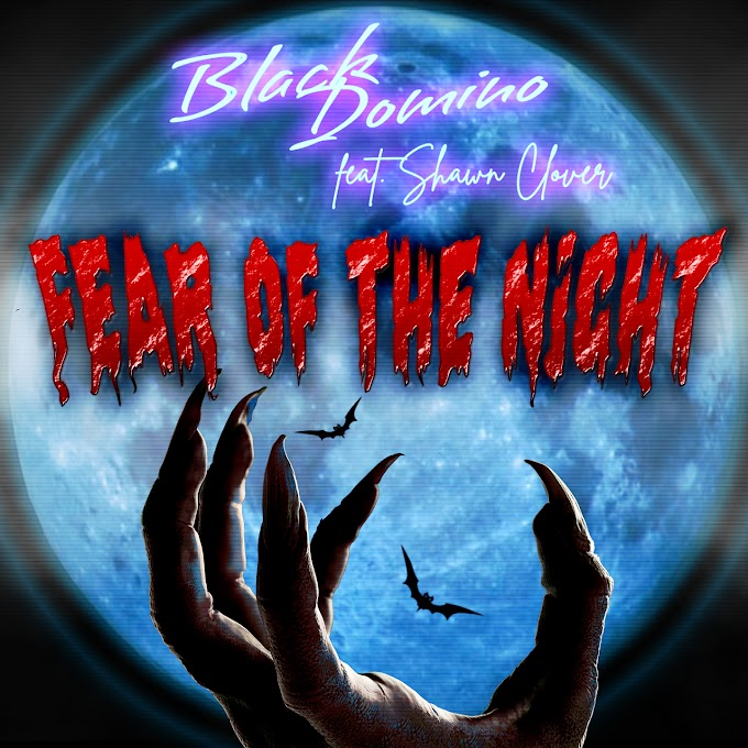 """Out Now: """"Fear of the night"""" By Black Domino feat. Shawn Clover"""