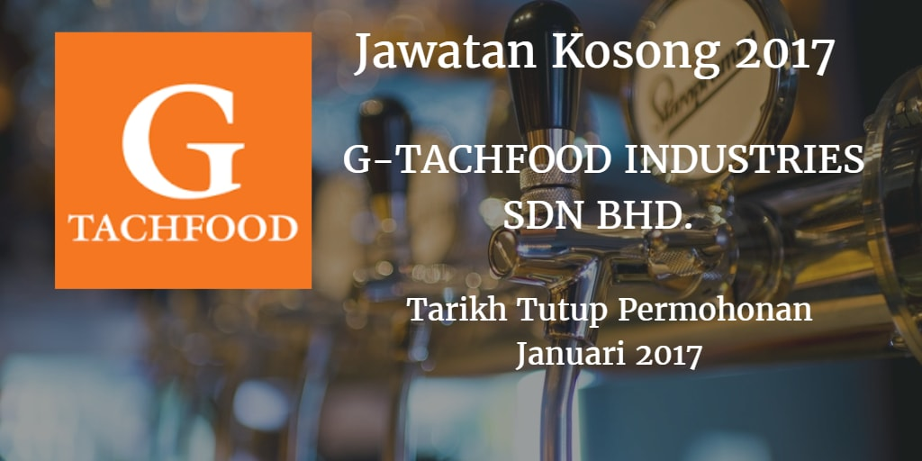 Jawatan Kosong G-TACHFOOD INDUSTRIES SDN BHD. Januari 2017