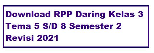 Download RPP Daring Kelas 3 Semester 2 Revisi 2021
