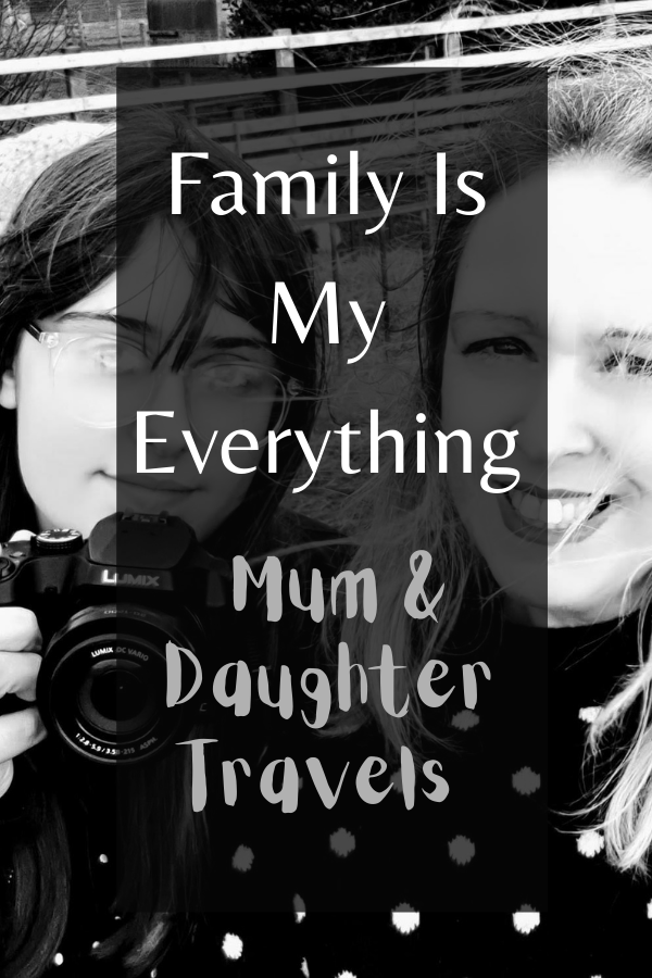 Family Is My Everything: Mum & Daughter Travels