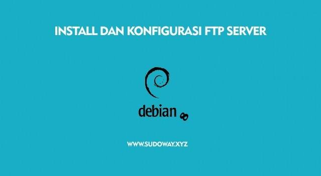 Install dan Konfigurasi FTP Server di Debian 8