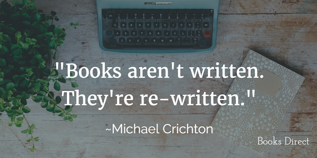 """Books aren't written. They're rewritten."" ~ Michael Crichton"