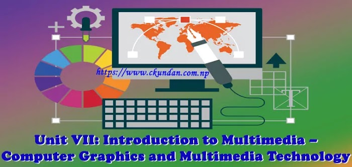 Unit VII: Introduction to Multimedia – Computer Graphics and Multimedia Technology